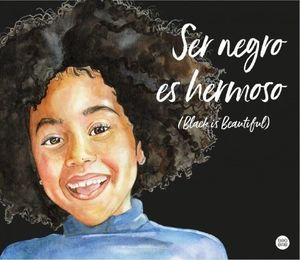 SER NEGRO ES HERMOSO (BLACK IS BEAUTIFUL)