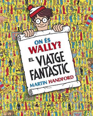 ON ÉS WALLY? EL VIATGE FANTÀSTIC (COL·LECCIÓ ON ÉS WALLY?)