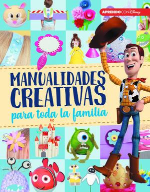 MANUALIDADES CREATIVAS PARA TODA LA FAMILIA (CREA, JUEGA Y APRENDE CON DISNEY)