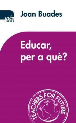 EDUCAR, PER A QUÈ?