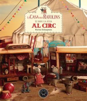 LA CASA DELS RATOLINS, VOLUM 5: EL SAM I LA JÚLIA VAN AL CIRC