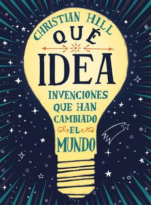 ¡QUÉ IDEA! LAS INVENCIONES QUE HAN CAMBIADO EL MUNDO