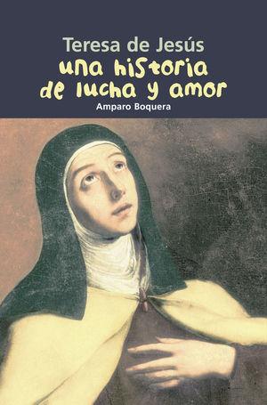 TERESA DE JESÚS. UNA HISTORIA DE LUCHA Y AMOR