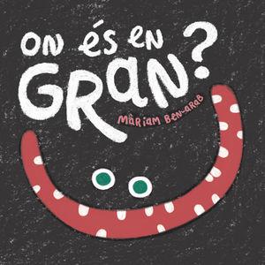 ON ÉS EN GRAN?