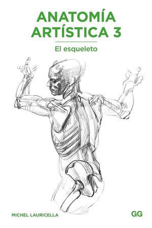 ANATOMÍA ARTÍSTICA 3. EL ESQUELETO