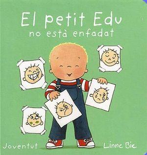 EL PETIT EDU NO ESTÀ ENFADAT