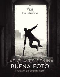 LAS CLAVES DE UNA BUENA FOTO. INICIACIÓN A LA FOTOGRAFÍA DIGITAL