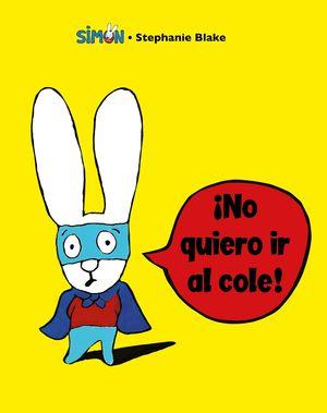 ¡NO QUIERO IR AL COLE! (COLECCIÓN SIMON)