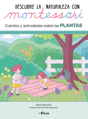 DESCUBRE LA NATURALEZA CON MONTESSORI. CUENTOS Y ACTIVIDADES SOBRE LAS PLANTAS