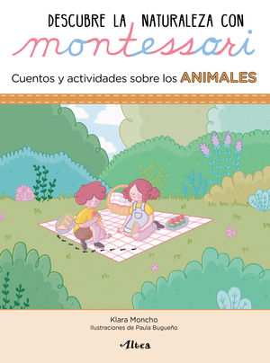DESCUBRE LA NATURALEZA CON MONTESSORI. CUENTOS Y ACTIVIDADES SOBRE LOS ANIMALES