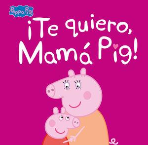 ¡TE QUIERO, MAMÁ PIG! (PEPPA PIG. PRIMERAS LECTURAS)