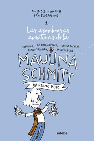 MI REINO ROTO (LAS AVENTURAS DE MAULINA SCHMITT 1)