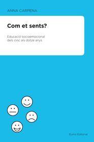 COM ET SENTS? EDUCACIÓ SOCIOEMOCIONAL DELS 5 ALS 12 ANYS
